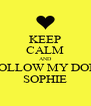 KEEP CALM AND FOLLOW MY DON SOPHIE - Personalised Poster A4 size