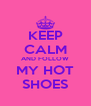 KEEP CALM AND FOLLOW MY HOT SHOES - Personalised Poster A4 size