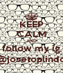 KEEP CALM AND follow my ig @josetoplindo - Personalised Poster A4 size