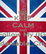 KEEP CALM AND Follow My (IG) Undeniable_Chukii - Personalised Poster A4 size