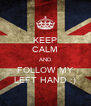 KEEP CALM AND FOLLOW MY LEFT HAND :) - Personalised Poster A4 size
