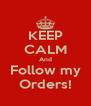 KEEP CALM And Follow my Orders! - Personalised Poster A4 size