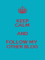 KEEP CALM AND FOLLOW MY  OTHER BLOG - Personalised Poster A4 size