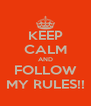 KEEP CALM AND FOLLOW MY RULES!! - Personalised Poster A4 size