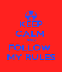 KEEP CALM  AND FOLLOW  MY RULES - Personalised Poster A4 size