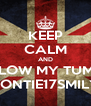 KEEP CALM AND FOLLOW MY TUMBLR BONTIE17SMILY - Personalised Poster A4 size