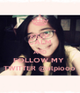 KEEP CALM AND FOLLOW MY  TWITTER @alpiooo - Personalised Poster A4 size