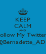 KEEP CALM AND Follow My Twitter  @Bernadette_ADE - Personalised Poster A4 size