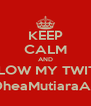 KEEP CALM AND FOLLOW MY TWITTER @DheaMutiaraAnn1 - Personalised Poster A4 size
