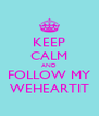 KEEP CALM AND FOLLOW MY WEHEARTIT - Personalised Poster A4 size
