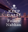 KEEP CALM AND Follow Nabhan - Personalised Poster A4 size