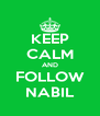 KEEP CALM AND FOLLOW NABIL - Personalised Poster A4 size