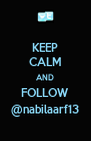 KEEP CALM AND FOLLOW @nabilaarf13 - Personalised Poster A4 size