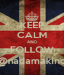 KEEP CALM AND FOLLOW @nadamakino - Personalised Poster A4 size