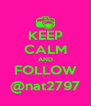 KEEP CALM AND FOLLOW @nat2797 - Personalised Poster A4 size