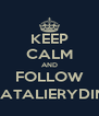 KEEP CALM AND FOLLOW @NATALIERYDINGS - Personalised Poster A4 size