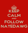 KEEP CALM AND FOLLOW NATEDAWG - Personalised Poster A4 size