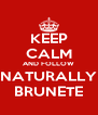KEEP CALM AND FOLLOW NATURALLY BRUNETE - Personalised Poster A4 size