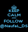 KEEP CALM AND FOLLOW  @NaufaL_D5 - Personalised Poster A4 size