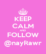 KEEP CALM AND FOLLOW @nayRawr - Personalised Poster A4 size