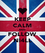 KEEP CALM AND FOLLOW NI4LL - Personalised Poster A4 size