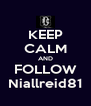 KEEP CALM AND FOLLOW Niallreid81 - Personalised Poster A4 size
