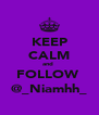 KEEP CALM and  FOLLOW  @_Niamhh_ - Personalised Poster A4 size