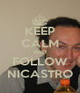 KEEP CALM AND FOLLOW NICASTRO - Personalised Poster A4 size