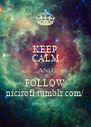 KEEP CALM AND FOLLOW nicirofl.tumblr.com/ - Personalised Poster A4 size