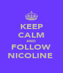 KEEP CALM AND FOLLOW NICOLINE  - Personalised Poster A4 size