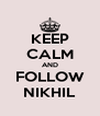 KEEP CALM AND FOLLOW NIKHIL - Personalised Poster A4 size