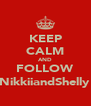 KEEP CALM AND FOLLOW @NikkiiandShelly ;) - Personalised Poster A4 size