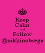 Keep Calm And Follow @nikkinobrega - Personalised Poster A4 size