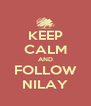 KEEP CALM AND FOLLOW NILAY - Personalised Poster A4 size