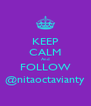 KEEP CALM And FOLLOW @nitaoctavianty - Personalised Poster A4 size