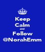 Keep Calm and Follow @NorahEmm - Personalised Poster A4 size