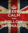 KEEP CALM AND FOLLOW NORMALESS - Personalised Poster A4 size
