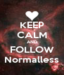 KEEP CALM AND FOLLOW Normalless - Personalised Poster A4 size