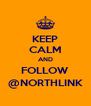 KEEP CALM AND FOLLOW @NORTHLINK - Personalised Poster A4 size