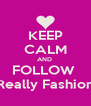 KEEP CALM AND  FOLLOW  Not Really Fashionable - Personalised Poster A4 size