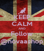 KEEP CALM AND Follow @novaashop - Personalised Poster A4 size