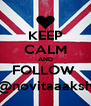 KEEP CALM AND FOLLOW  @novitaaaksh - Personalised Poster A4 size