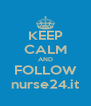 KEEP CALM AND FOLLOW nurse24.it - Personalised Poster A4 size