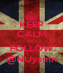KEEP CALM AND FOLLOW @NUysmn - Personalised Poster A4 size