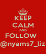 KEEP CALM AND FOLLOW   @nyams7_liz - Personalised Poster A4 size