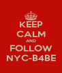 KEEP CALM AND FOLLOW NYC-B4BE - Personalised Poster A4 size