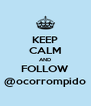 KEEP CALM AND FOLLOW @ocorrompido - Personalised Poster A4 size