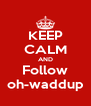 KEEP CALM AND Follow oh-waddup - Personalised Poster A4 size