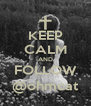 KEEP CALM AND FOLLOW @ohmcat - Personalised Poster A4 size