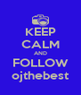 KEEP CALM AND FOLLOW ojthebest - Personalised Poster A4 size